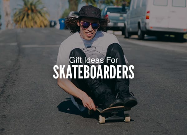 Gift Ideas For Skateboarders �